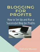 Blogging for Profits: How to Set Up and Run a Successful Blog for Profit