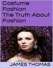 Costume Fashion: The Truth About Fashion