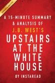 Summary of Upstairs at the White House: by J.B. West | Includes Analysis
