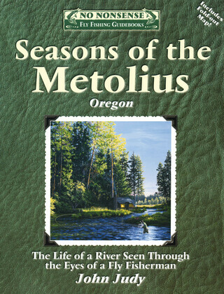 Seasons of the Metolius: The Life of a River Seen Through the Eyes of a Fly Fisherman