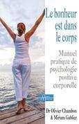 Le bonheur est dans le corps: Manuel pratique de psychologie positive corporelle