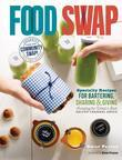 Food Swap: Specialty Recipes for Bartering, Sharing & Giving - Including the World's Best Salted Caramel Sauce