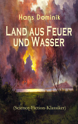 Land aus Feuer und Wasser (Science-Fiction-Klassiker) - Vollständige Ausgabe