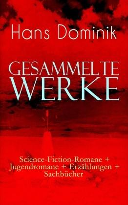 Gesammelte Werke: Science-Fiction-Romane + Jugendromane + Erzählungen + Sachbücher (Vollständige Ausgaben)