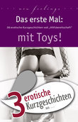 """3 erotische Kurzgeschichten aus: """"Das erste Mal: mit Toys!"""""""
