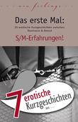 """7 erotische Kurzgeschichten aus: """"Das erste Mal: S/M-Erfahrungen!"""""""