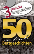 "3 erotische Kurzgeschichten aus: ""50 erotische Bettgeschichten"""