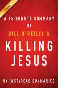 Summary of Killing Jesus: by Bill O'Reilly and Martin Dugard | Includes Analysis