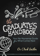 The Graduate's Handbook: Your No-Nonsense Guide for What Comes Next