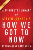 Summary of How We Got to Now: by Steven Johnson | Includes Analysis