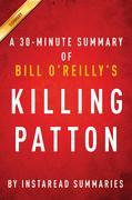 Summary of Killing Patton: by Bill O'Reilly and Martin Dugard | Includes Analysis