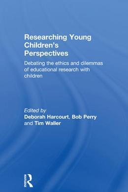 Researching Young Children's Perspectives: Debating the Ethics and Dilemmas of Educational Research with Children