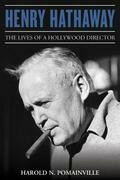 Henry Hathaway: The Lives of a Hollywood Director