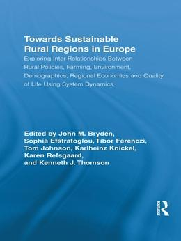 Towards Sustainable Rural Regions in Europe: Exploring Inter-Relationships Between Rural Policies, Farming, Environment, Demographics, Regional Econom