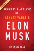 Summary of Elon Musk: by Ashlee Vance | Includes Analysis