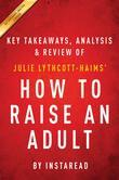 Summary of How to Raise an Adult: by Julie Lythcott-Haims | Includes Analysis