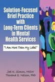 "Solution-Focused Brief Practice with Long-Term Clients in Mental Health Services: ""I Am More Than My Label"""