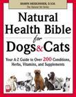 Natural Health Bible for Dogs & Cats: Your A-Z Guide to Over 200 Conditions, Herbs, Vitamins, and Supplements