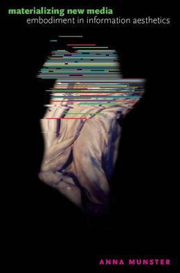 Materializing New Media: Embodiment in Information Aesthetics