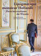 L'énigmatique monsieur Hollande: Dans les coulisses de l'Elysée