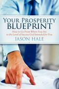 Your Prosperity Blueprint: How to Go From Where You Are to the Level of Success God Intended for You