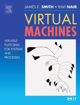 Virtual Machines: Versatile Platforms for Systems and Processes