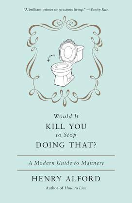 Would It Kill You to Stop Doing That: A Modern Guide to Manners
