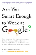 Are You Smart Enough to Work at Google?: Trick Questions, Zen-like Riddles, Insanely Difficult Puzzles, and Other Devious Interviewing Techniques You