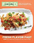 Everyday Food: Fresh Flavor Fast: 250 Easy, Delicious Recipes for Any Time of Day