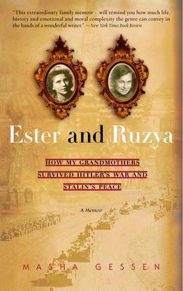 Ester and Ruzya: How My Grandmothers Survived Hitler's War and Stalin's Peace