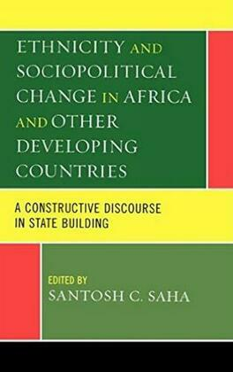 Ethnicity and Sociopolitical Change in Africa and Other Developing Countries: A Constructive Discourse in State Building
