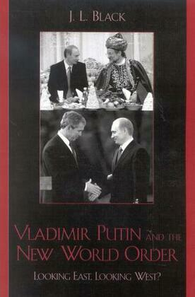 Vladimir Putin and the New World Order: Looking East, Looking West?