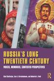 Russia's Long Twentieth Century: Voices, Memories, Contested Perspectives