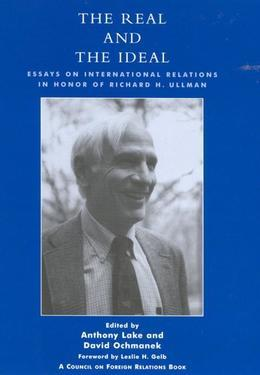 The Real and the Ideal: Essays on International Relations in Honor of Richard H. Ullman