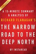 Summary of The Narrow Road to the Deep North: by Richard Flanagan | Includes Analysis