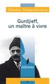 Gurdjieff, un maître à vivre