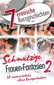 """7 erotische Kurzgeschichten aus: """"Schmutzige Frauen-Fantasien 2"""""""