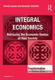 Integral Economics: Releasing the Economic Genius of Your Society