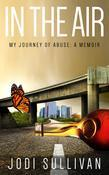 In The Air: My Journey of Abuse: A Memoir