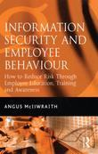 Information Security and Employee Behaviour: How to Reduce Risk Through Employee Education, Training and Awareness