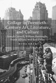 Collage in Twentieth-Century Art, Literature, and Culture: Joseph Cornell, William Burroughs, Frank O'Hara, and Bob Dylan