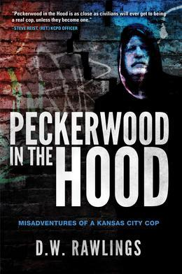 Peckerwood in the Hood: Misadventures of a Kansas City Cop
