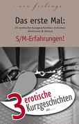 """3 erotische Kurzgeschichten aus: """"Das erste Mal: S/M-Erfahrungen!"""""""