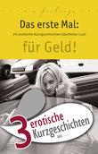 """3 erotische Kurzgeschichten aus: """"Das erste Mal: für Geld!"""""""