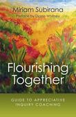 Flourishing Together: Guide To Appreciative Inquiry Coaching