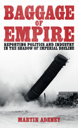 Baggage of Empire: Reporting politics and industry in the shadow of imperial decline