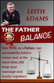 The Father Balance: How You, as a Father, Can Successfully Build a Career and, at the Same Time, Still Keep Your Marriage and Family Together.