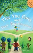 The You Cans and Their Big Adventure: Encouraging Positive Attitudes, Character Building, Self-Confidence, and Teamwork