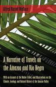 A Narrative of Travels on the Amazon and Rio Negro, with an Account of the Native Tribes, and Observations on the Climate, Geology, and Natural Histor