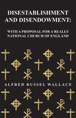 Disestablishment and Disendowment: With a Proposal for a Really National Church of England